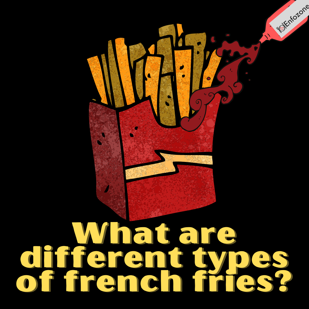 What are different types of French Fries?