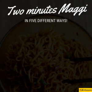 Two minutes Maggi in five different ways!