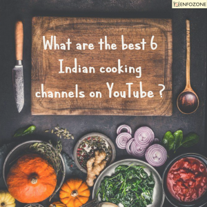 What are the best 6 Indian cooking channels on Youtube