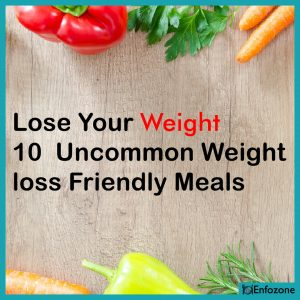 Lose your weight with 10 uncommon weight loss-friendly meals