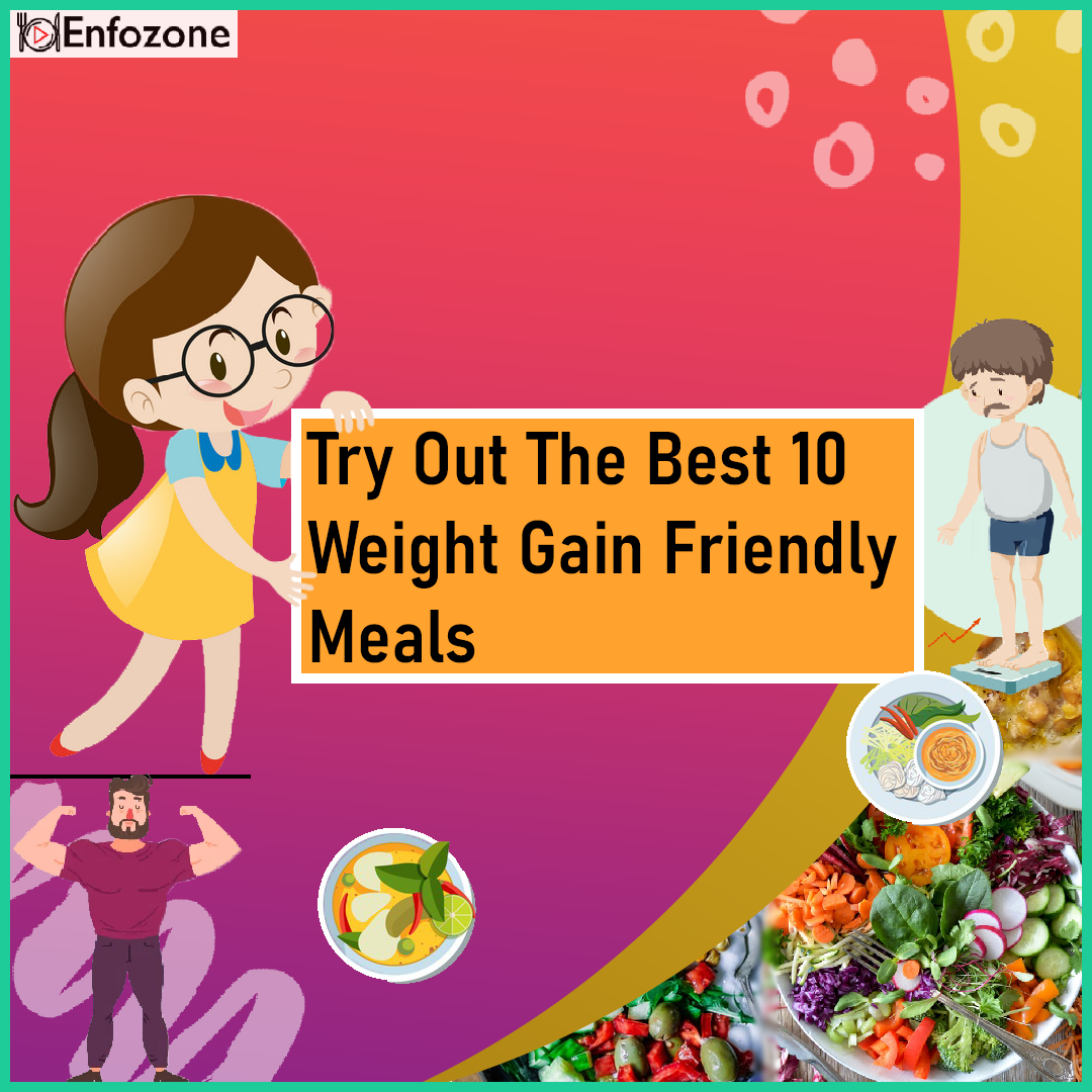 Try out the best 10 Weight gain friendly meals