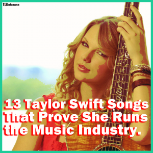 13 Taylor Swift Songs That Prove She Runs the Music Industry