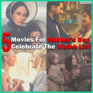 5 Movies For Mother's Day: Celebrate The Watch List