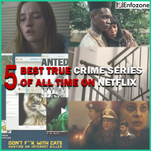 5 BEST TRUE CRIME SERIES OF ALL TIME ON NETFLIX.