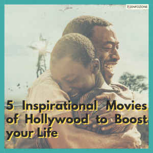 5 Inspirational Movies of Hollywood to Boost your Life