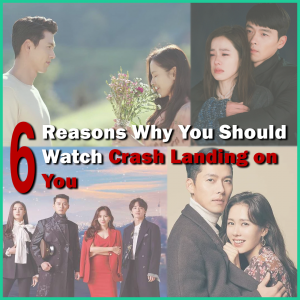 6 Reasons Why You Should Watch Crash Landing on You