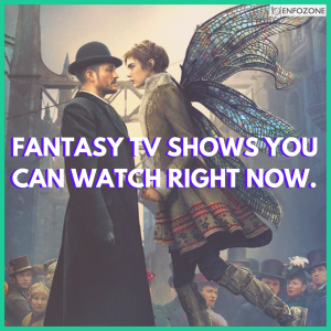 FANTASY TV SHOWS YOU CAN WATCH RIGHT NOW.