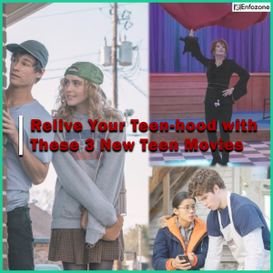 Relive Your Teen-hood with These 3 New Teen Movies