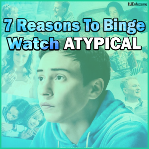 7 Reasons Why You Should Watch the Netflix Show 'Atypical'