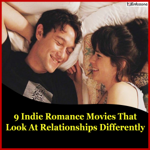 9 Indie Romance Movies That Look at Relationships Differently