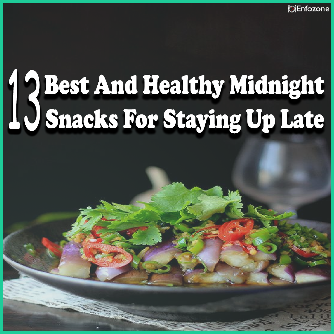 13 Best And Healthy midnight snacks for staying up late