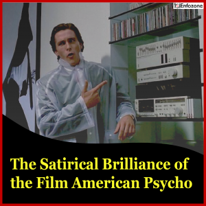 The Satirical Brilliance of the Film American Psycho